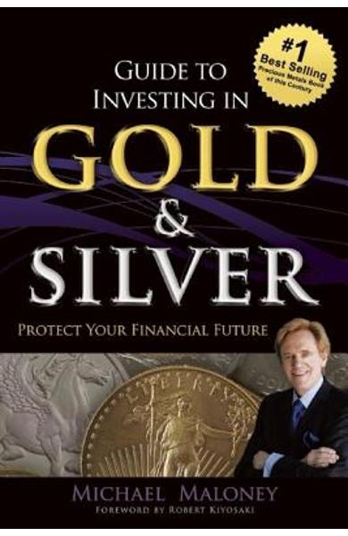 Guide to Investing in Gold & Silver: Protect Your Financial Future - Michael Maloney