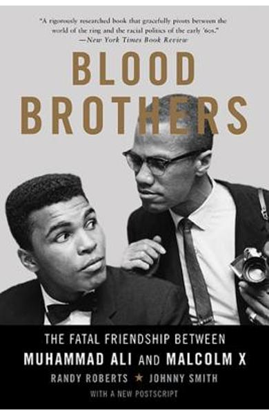 Blood Brothers: The Fatal Friendship Between Muhammad Ali and Malcolm X - Randy Roberts