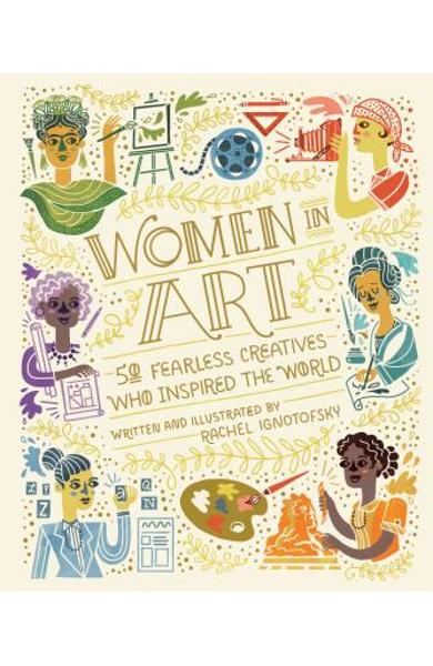 Women in Art: 50 Fearless Creatives Who Inspired the World - Rachel Ignotofsky