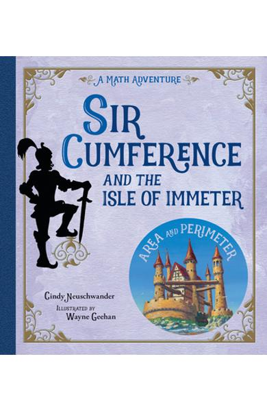 Sir Cumference and the Isle of Immeter: A Math Adventure - Cindy Neuschwander