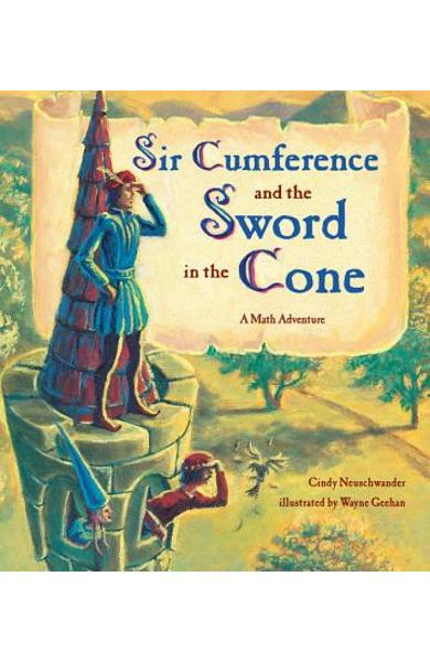 Sir Cumference and the Sword in the Cone - Cindy Neuschwander