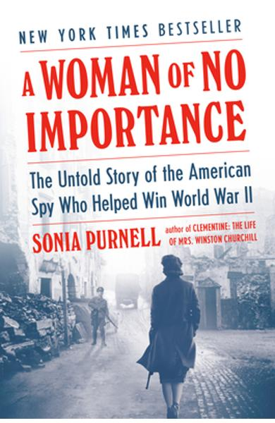 A Woman of No Importance: The Untold Story of the American Spy Who Helped Win World War II - Sonia Purnell