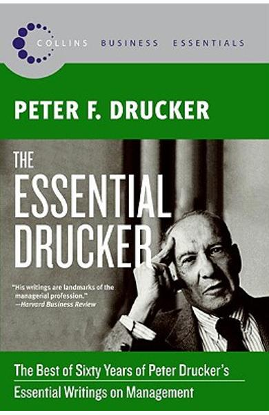 The Essential Drucker: The Best of Sixty Years of Peter Drucker's Essential Writings on Management - Peter F. Drucker