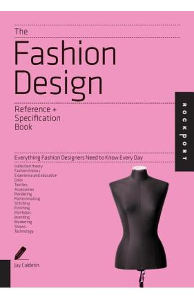 The Fashion Design Reference + Specification Book: Everything Fashion Designers Need to Know Every Day - Jay Calderin