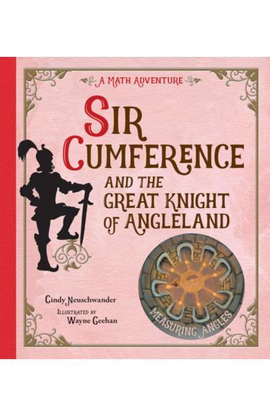 Sir Cumference: And the Great Knight of Angleland - Cindy Neuschwander
