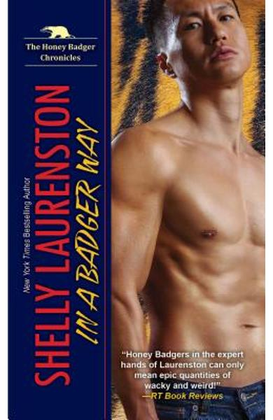 In a Badger Way: A Honey Badger Shifter Romance - Shelly Laurenston