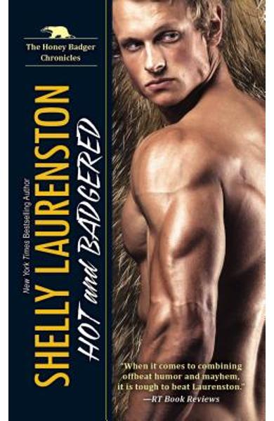 Hot and Badgered: A Honey Badger Shifter Romance - Shelly Laurenston