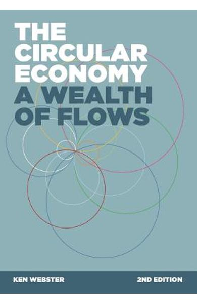 The Circular Economy: A Wealth of Flows - 2nd Edition - Ken Webster
