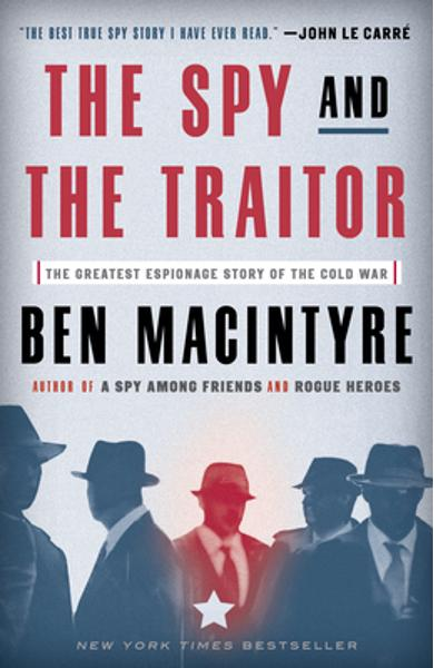 The Spy and the Traitor: The Greatest Espionage Story of the Cold War - Ben Macintyre