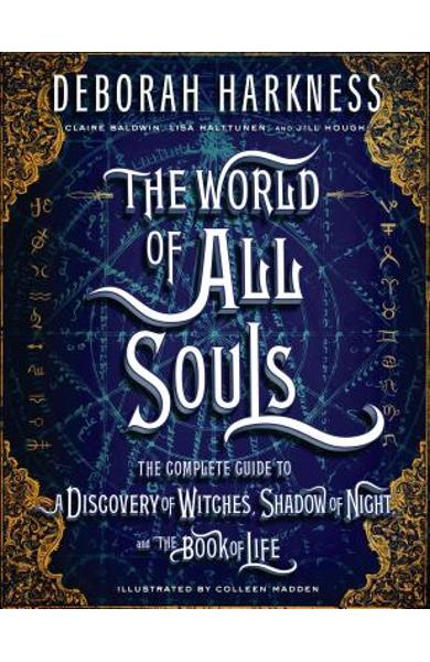The World of All Souls: The Complete Guide to a Discovery of Witches, Shadow of Night, and the Book of Life - Deborah Harkness