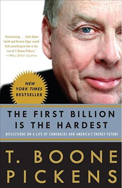The First Billion Is the Hardest: Reflections on a Life of Comebacks and America's Energy Future - T. Boone Pickens