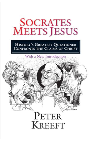 Socrates Meets Jesus: History's Greatest Questioner Confronts the Claims of Christ - Peter Kreeft