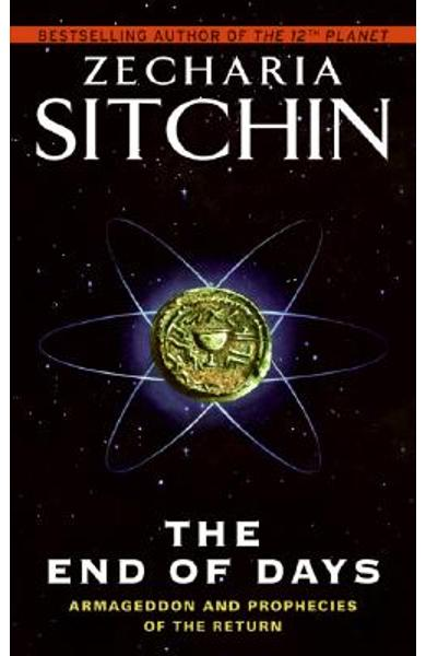 The End of Days: Armageddon and Prophecies of the Return - Zecharia Sitchin