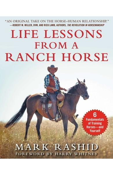Life Lessons from a Ranch Horse: 6 Fundamentals of Training Horses--And Yourself - Mark Rashid