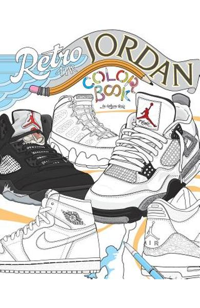 Retro Air Jordan: Shoes: A Detailed Coloring Book for Adults and Kids - Anthony Curcio
