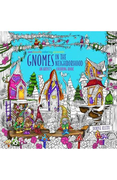 Zendoodle Coloring Presents Gnomes in the Neighborhood: An Artist's Coloring Book - Denyse Klette