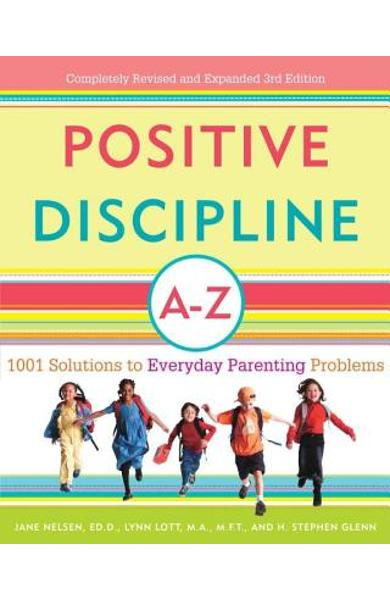 Positive Discipline A-Z: 1001 Solutions to Everyday Parenting Problems - Jane Nelsen