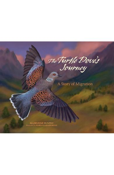 The Turtle Dove's Journey: A Story of Migration - Madeleine Dunphy