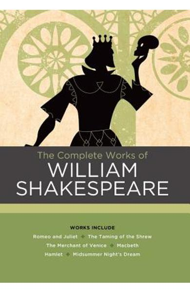 The Complete Works of William Shakespeare: Works Include: Romeo and Juliet; The Taming of the Shrew; The Merchant of Venice; Macbeth; Hamlet; A Midsum - William Shakespeare