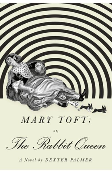 Mary Toft; Or, the Rabbit Queen - Dexter Palmer