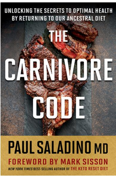 The Carnivore Code: Unlocking the Secrets to Optimal Health by Returning to Our Ancestral Diet - Paul Saladino
