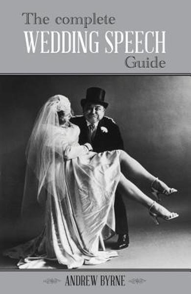 The Complete Wedding Speech Guide - Andrew Byrne