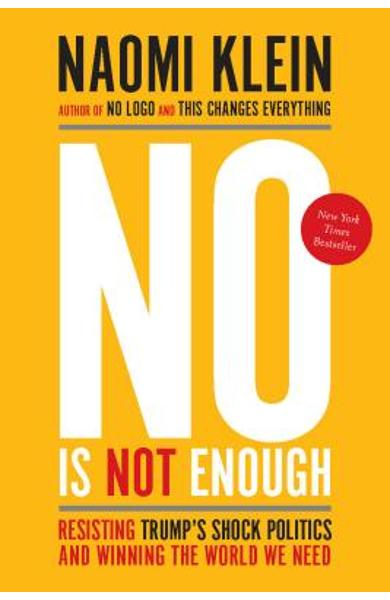 No Is Not Enough: Resisting Trump's Shock Politics and Winning the World We Need - Naomi Klein