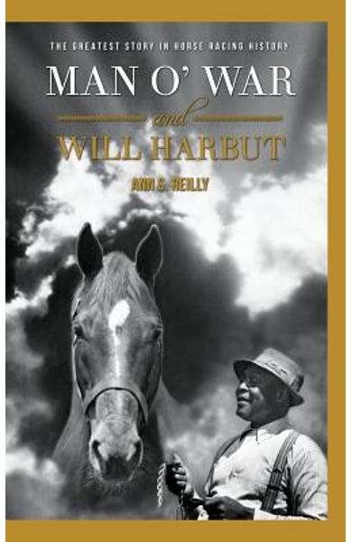 Man O' War and Will Harbut: The Greatest Story in Horse Racing History - Ann S. Reilly
