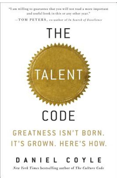 The Talent Code: Greatness Isn't Born. It's Grown. Here's How. - Daniel Coyle