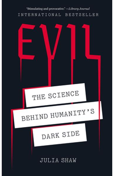Evil: The Science Behind Humanity's Dark Side - Julia Shaw