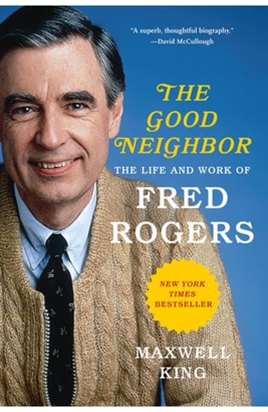Good Neighbor: The Life and Work of Fred Rogers - Maxwell King