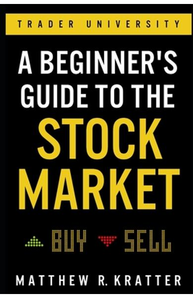 A Beginner's Guide to the Stock Market: Everything You Need to Start Making Money Today - Matthew R. Kratter