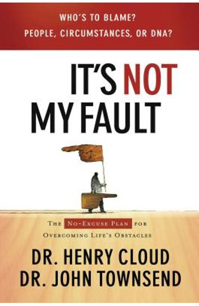 It's Not My Fault: The No-Excuse Plan for Overcoming Life's Obstacles - Henry Cloud