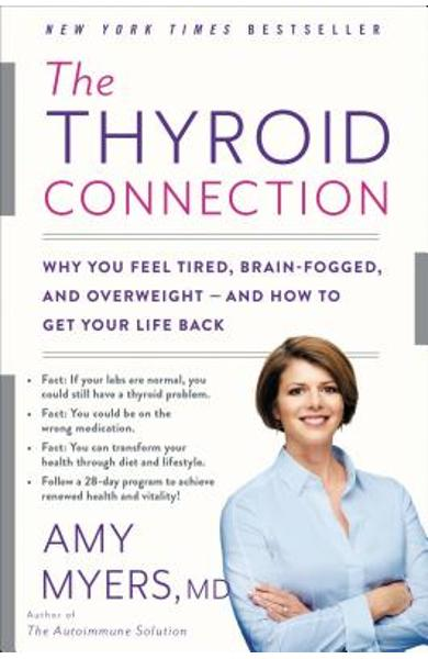 The Thyroid Connection: Why You Feel Tired, Brain-Fogged, and Overweight -- And How to Get Your Life Back - Amy Myers