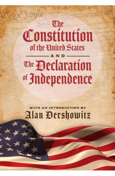 The Constitution of the United States and the Declaration of Independence - Alan Dershowitz