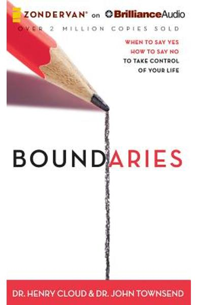 Boundaries: When to Say Yes, How to Say No, to Take Control of Your Life - Henry Cloud