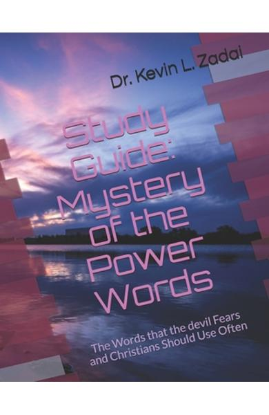 Study Guide: Mystery of the Power Words: The Words that the devil Fears and Christians Should Use Often - Kevin Lowell Zadai