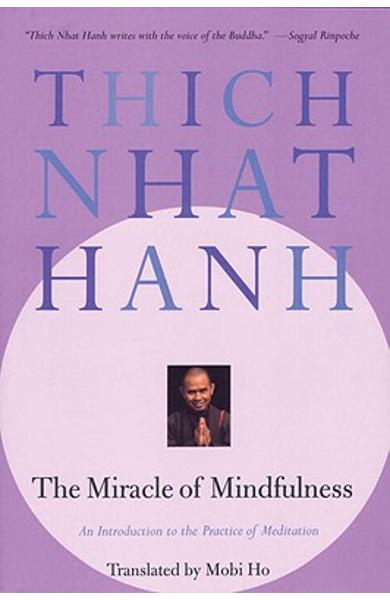 The Miracle of Mindfulness: An Introduction to the Practice of Meditation - Thich Nhat Hanh