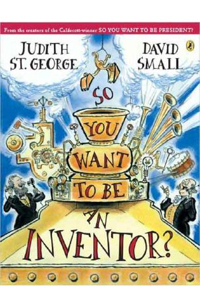 So You Want to Be an Inventor? - Judith St George