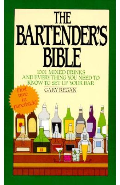 The Bartender's Bible: 1001 Mixed Drinks and Everything You Need to Know to Set Up Your Bar - Gary Regan