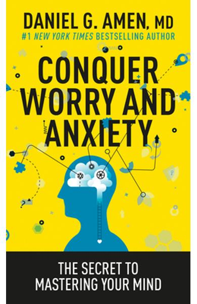 Conquer Worry and Anxiety: The Secret to Mastering Your Mind - Daniel G. Amen