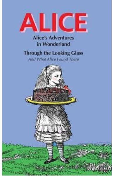Alice: Alice's Adventures in Wonderland & Through the Looking Glass - Lewis Carroll