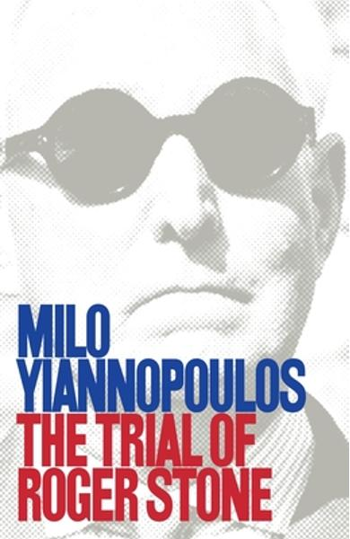 The Trial of Roger Stone - Milo Yiannopoulos