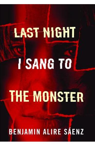 Last Night I Sang to the Monster - Benjamin Alire Saenz