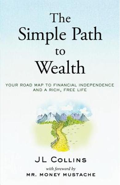 The Simple Path to Wealth: Your Road Map to Financial Independence and a Rich, Free Life - Mr Money Mustache