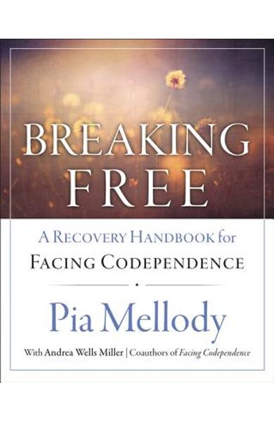 Breaking Free: A Recovery Handbook for ``facing Codependence'' - Pia Mellody