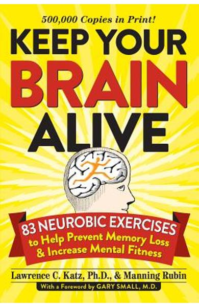 Keep Your Brain Alive: 83 Neurobic Exercises to Help Prevent Memory Loss and Increase Mental Fitness - Lawrence Katz