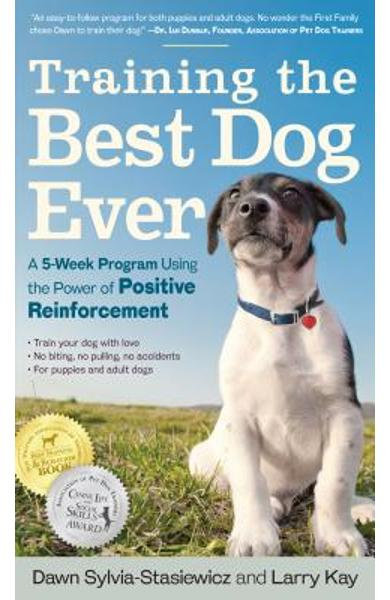 Training the Best Dog Ever: A 5-Week Program Using the Power of Positive Reinforcement - Larry Kay