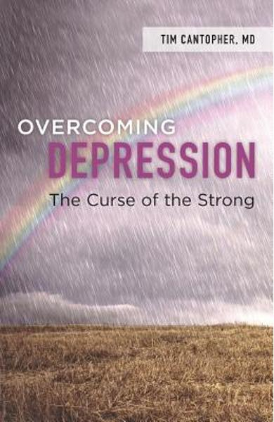 Overcoming Depression: The Curse of the Strong - Tim Cantopher