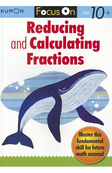 Focus on Reducing and Calculating Fractions - Kumon Publishing